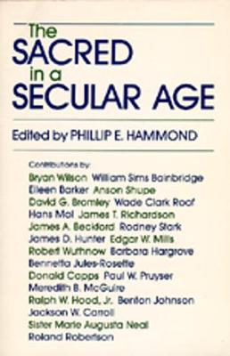 The Sacred in a Secular Age: Toward Revision in the Scientific Study of Religion - Hammond, Phillip E