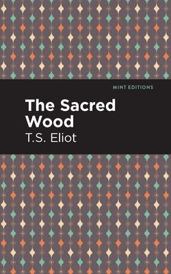 The Sacred Wood - Eliot, T S, and Editions, Mint (Contributions by)