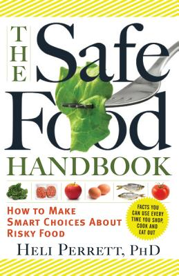 The Safe Food Handbook: How to Make Smart Choices about Risky Food - Perrett, Heli, Ph.D.