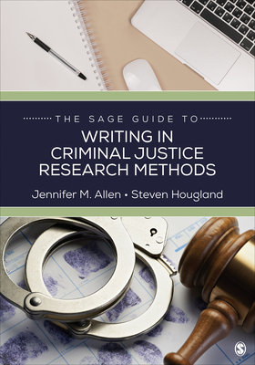The Sage Guide to Writing in Criminal Justice Research Methods - Allen, Jennifer M, and Hougland, Steven