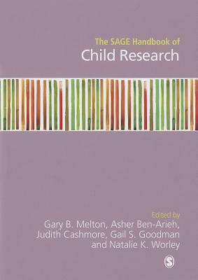 The SAGE Handbook of Child Research - Melton, Gary B. (Editor), and Ben-Arieh, Asher (Editor), and Cashmore, Judith (Editor)