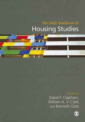 The SAGE Handbook of Housing Studies - Clark, William A. (Editor), and Clapham, David F., Professor (Editor), and Gibb, Kenneth (Editor)