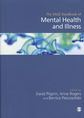 The SAGE Handbook of Mental Health and Illness - Pilgrim, David (Editor), and Rogers, Anne (Editor), and Pescosolido, Bernice A. (Editor)
