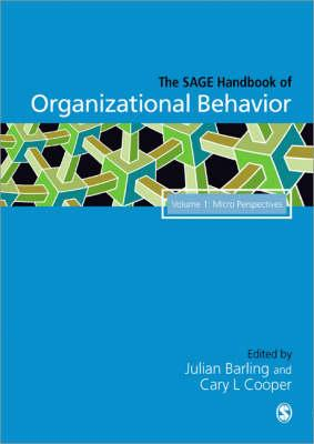 The SAGE Handbook of Organizational Behavior: Volume One: Micro Approaches - Barling, Julian (Editor), and Cooper, Cary P. (Editor)