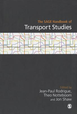 The Sage Handbook of Transport Studies - Rodrigue, Jean-Paul (Editor), and Notteboom, Theo (Editor), and Shaw, Jon, Dr. (Editor)