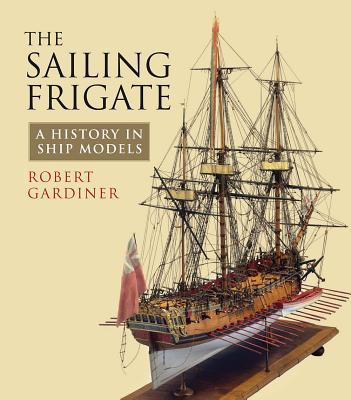 The Sailing Frigate: A History in Ship Models - Gardiner, Robert