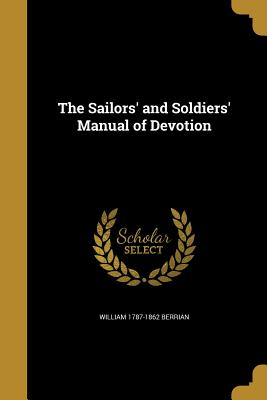 The Sailors' and Soldiers' Manual of Devotion - Berrian, William 1787-1862