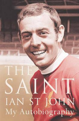 The Saint: My Autobiography - St John, Ian, and Lawton, James