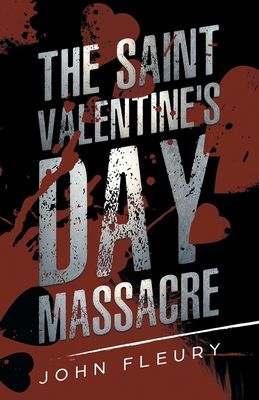 The Saint Valentine's Day Massacre - Fleury, John, and Absolute Crime (Prepared for publication by)