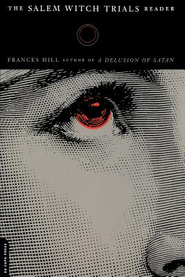 The Salem Witch Trials Reader - Hill, Frances