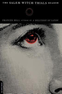 The Salem Witch Trials Reader - Hill, Frances