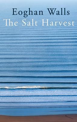 The Salt Harvest - Walls, Eoghan