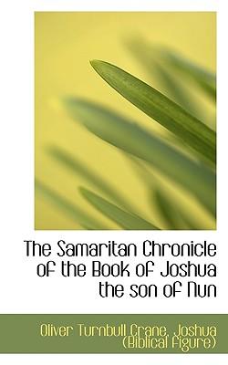 The Samaritan Chronicle of the Book of Joshua the Son of Nun - Crane, Oliver Turnbull, and Joshua (Biblical Figure), (Biblical Figure) (Creator)