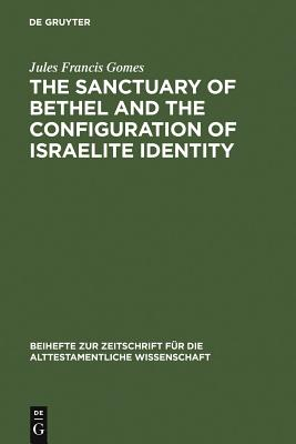 The Sanctuary of Bethel and the Configuration of Israelite Identity - Gomes, Jules Francis