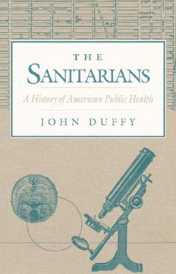 The Sanitarians: A History of American Public Health - Duffy, John