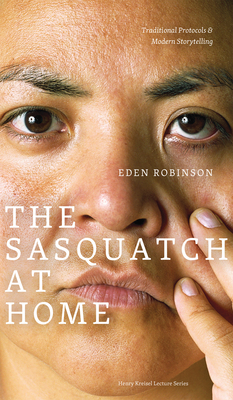 The Sasquatch at Home: Traditional Protocols & Modern Storytelling - Robinson, Eden, and Simons, Paula (Introduction by)