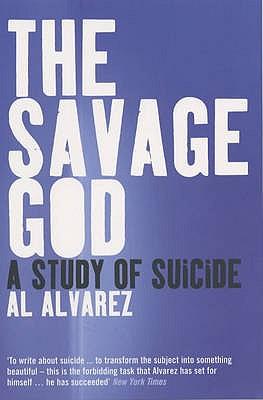 The Savage God: A Study of Suicide - Alvarez, Al