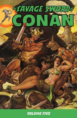 The Savage Sword of Conan: Volume 5 - Thomas, Roy, and Sprague De Camp, L (Adapted by), and Carter, Lin (Adapted by)