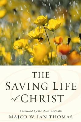 The Saving Life of Christ - Thomas, W Ian, Major