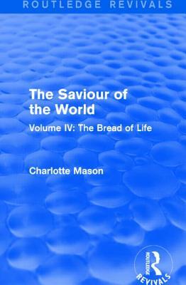 The Saviour of the World: Volume IV: The Bread of Life - Mason, Charlotte M