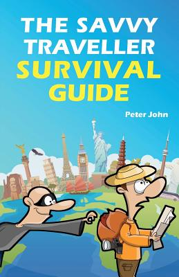 The Savvy Traveller Survival Guide - John, Peter