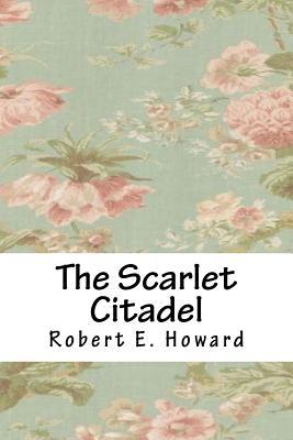 The Scarlet Citadel - Howard, Robert E