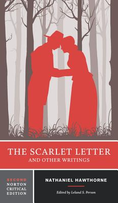 The Scarlet Letter and Other Writings - Hawthorne, Nathaniel, and Person, Leland S (Editor)