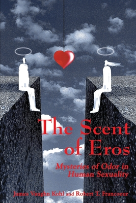 The Scent of Eros: Mysteries of Odor in Human Sexuality - Kohl, James V, and Francoeur, Robert T, Ph.D.
