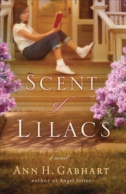 The Scent of Lilacs - Gabhart, Ann H