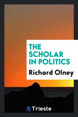 The Scholar in Politics - Olney, Richard