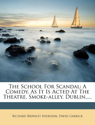 The School for Scandal, a Comedy; As It Is Acted at the Theatre, Smoke-Alley Dublin. - Sheridan, Richard Brinsley