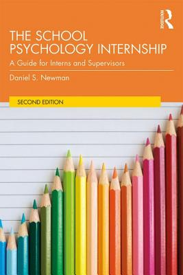 The School Psychology Internship: A Guide for Interns and Supervisors - Newman, Daniel S.