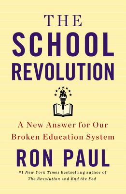 The School Revolution: A New Answer for Our Broken Education System - Paul, Ron
