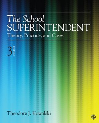 The School Superintendent: Theory, Practice, and Cases - Kowalski, Theodore J, Dr.