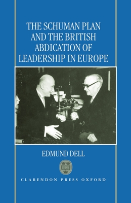 The Schuman Plan and the British Abdication of Leadership in Europe - Dell, Edmund