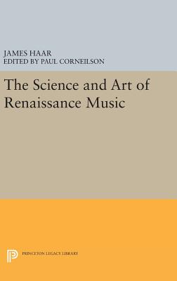 The Science and Art of Renaissance Music - Haar, James, and Corneilson, Paul (Editor)