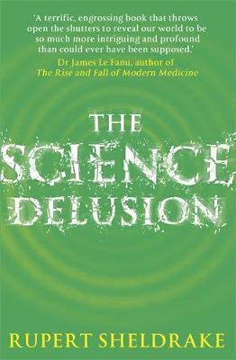 The Science Delusion: Feeling the Spirit of Enquiry - Sheldrake, Rupert