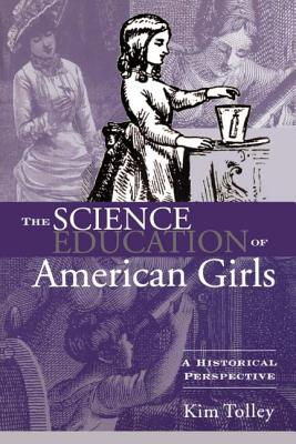 The Science Education of American Girls: A Historical Perspective - Tolley, Kim