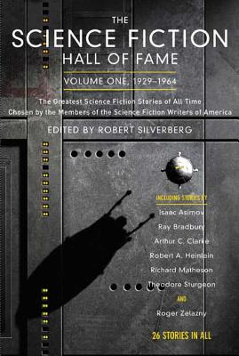 The Science Fiction Hall of Fame, Volume One 1929-1964: The Greatest Science Fiction Stories of All Time Chosen by the Members of the Science Fiction Writers of America - Silverberg, Robert (Editor)