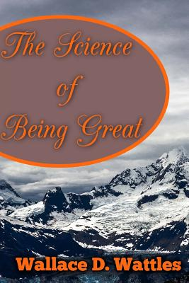 The Science of Being Great - Wattles, Wallace D, and Jiyo, Srinivasan (Editor)