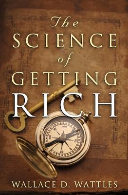 The Science of Getting Rich: The Original Guide to Manifesting Wealth Through the Secret Law of Attraction - Wattles, Wallace D, and Conrad, Charles (Editor)
