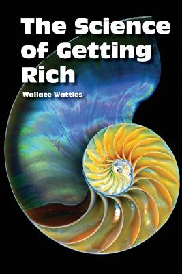 The Science of Getting Rich - Wattles, Wallace D, and Blakeslee, Carolyn (Editor)
