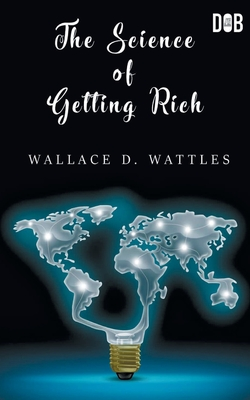 The Science of Getting Rich - Wattles, Wallace D