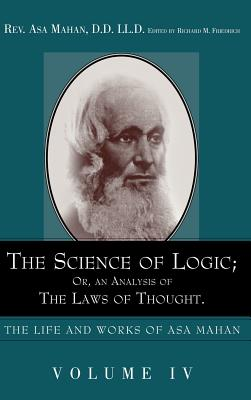 The Science of Logic; Or an Analysis of the Laws of Thought. - Mahan, Asa, and Friedrich, Richard M (Editor)