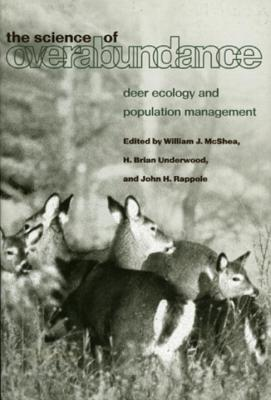 The Science of Overabundance: Deer Ecology and Population Management - McShea, William J, Dr. (Editor), and Underwood, Brian H (Editor), and Rappole, John H, Dr.