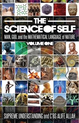 The Science of Self: Man, God, and the Mathematical Language of Nature - Understanding, Supreme, and Allah, C'Bs Alife