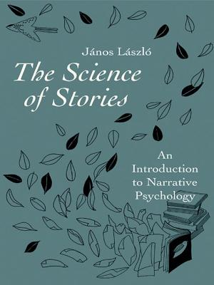 The Science of Stories: An Introduction to Narrative Psychology - Laszlo, Janos