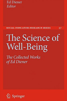 The Science of Well-Being: The Collected Works of Ed Diener - Diener, Ed (Editor)
