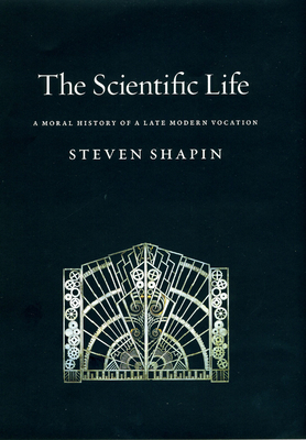The Scientific Life: A Moral History of a Late Modern Vocation - Shapin, Steven