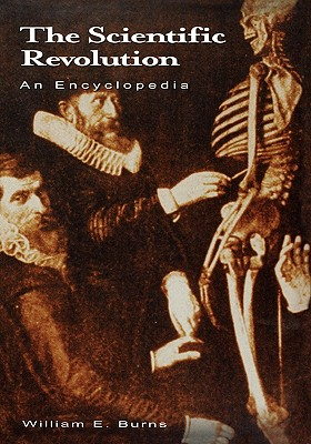 The Scientific Revolution: An Encyclopedia - Corrick, James A., and Burns, William E.